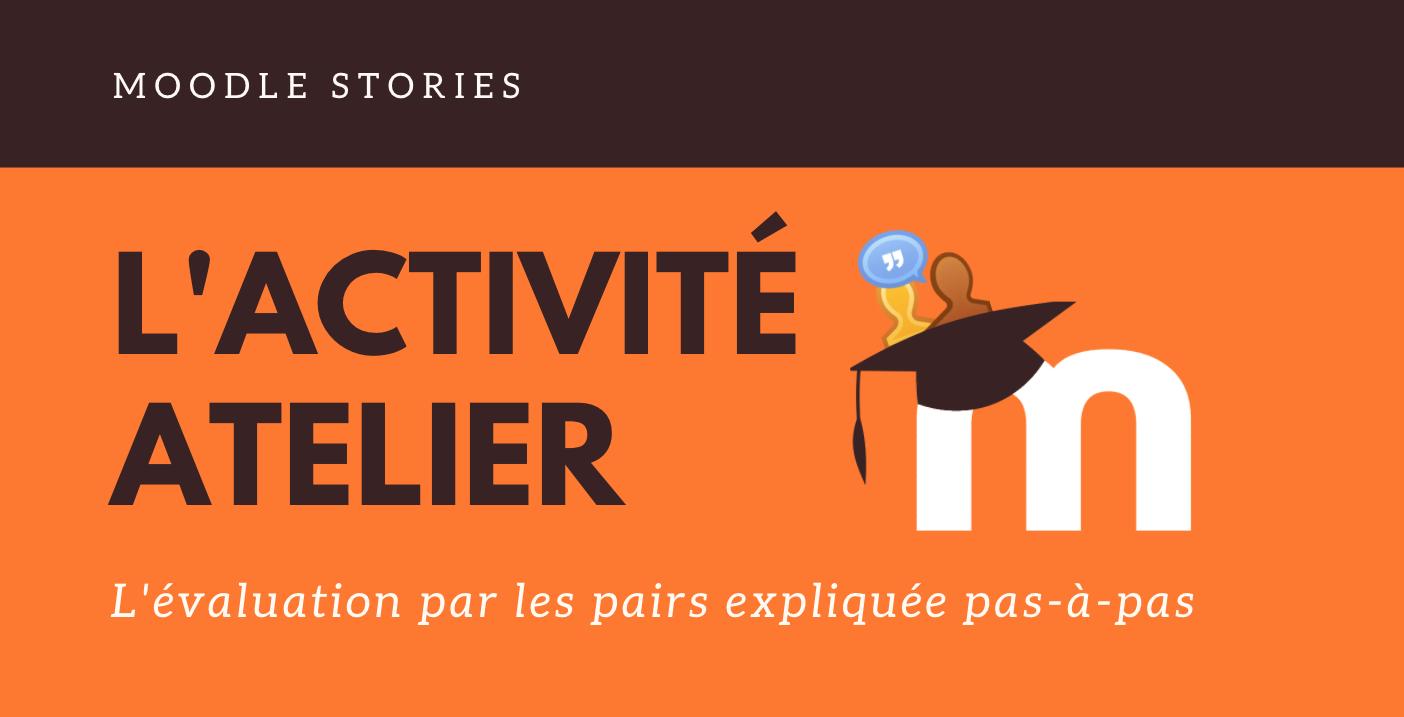 Moodle stories : l'activité atelier